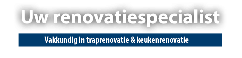 Traprenovatie & keukenrenovatie